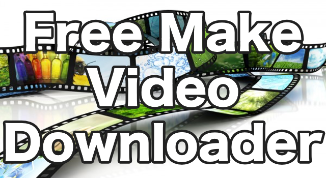 Free Make Video DownloaderのDL方法&使い方
